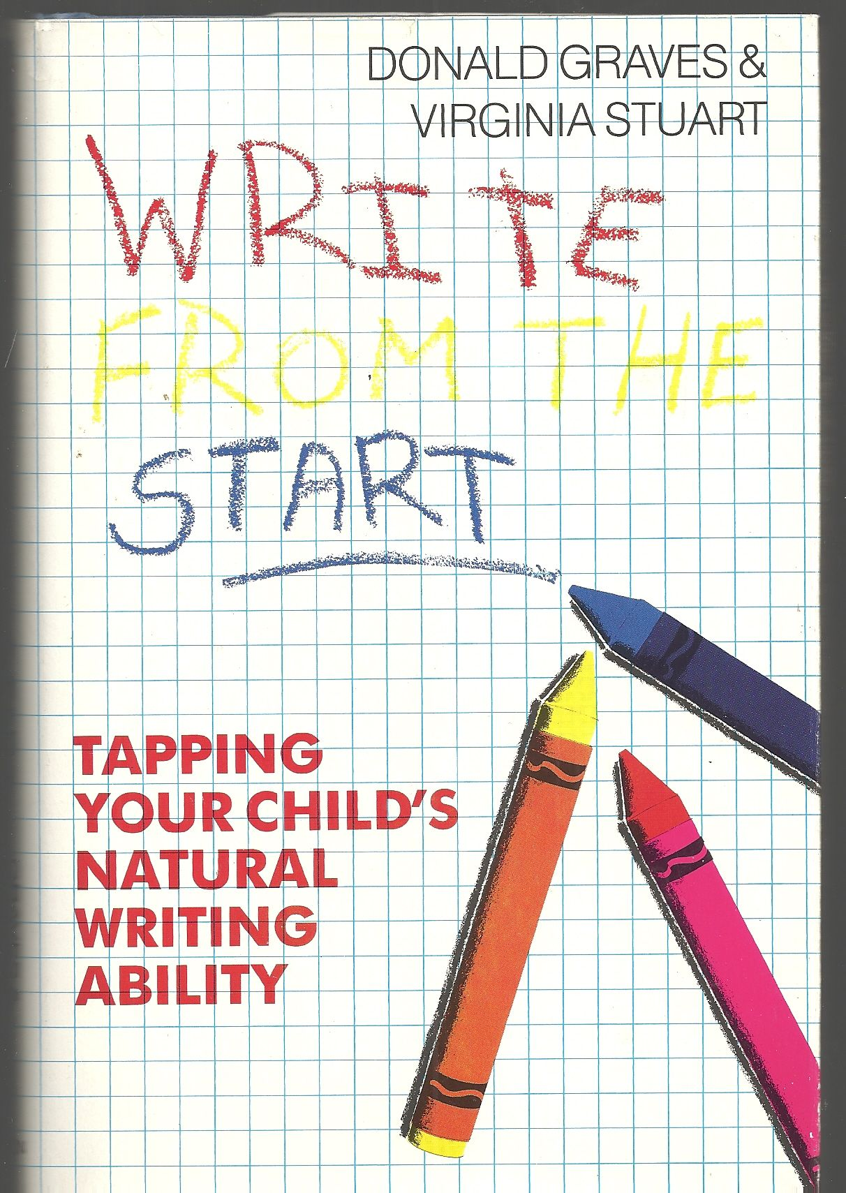 Write from the Start: Tapping Your Child's Natural Writing Ability, Graves, Donald